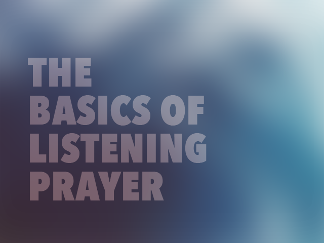 The Basics of Listening Prayer